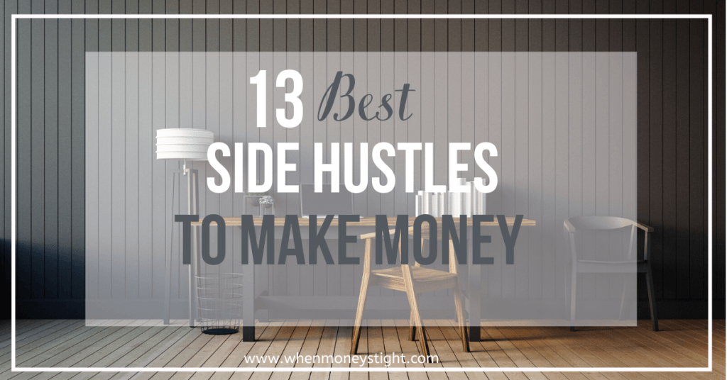 13 Best Side Hustles To Make Money