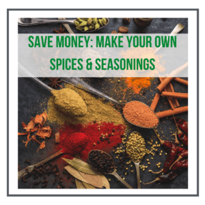 Save Money With These Homemade Spices and Seasoning Blends